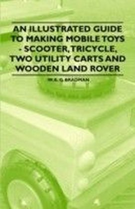 Illustrated Guide to Making Mobile Toys - Scooter, Tricycle, Two Utility Carts and Wooden Land Rover