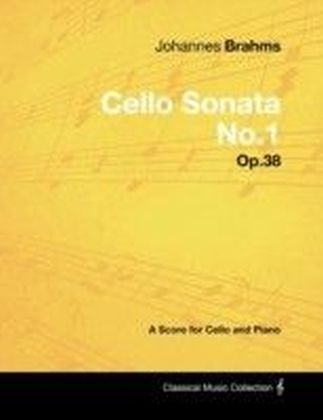 Johannes Brahms - Cello Sonata No.1 - Op.38 - A Score for Cello and Piano