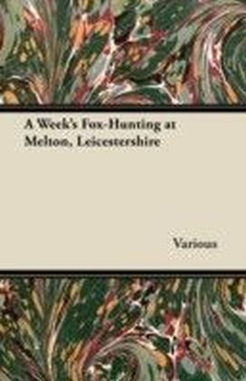 Week's Fox-Hunting at Melton, Leicestershire