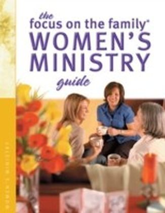 Focus on the Family Women's Ministry Guide (Focus on the Family Women's Series)