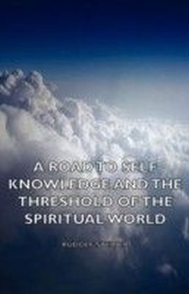 Road to Self Knowledge and the Threshold of the Spiritual World
