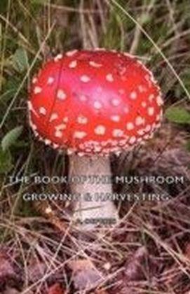 Book of the Mushroom - Growing & Harvesting