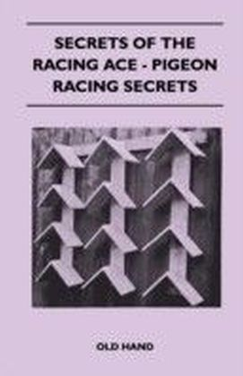 Secrets of the Racing Ace - Pigeon Racing Secrets