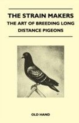 Strain Makers - The Art of Breeding Long Distance Pigeons