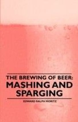 Brewing of Beer: Mashing and Sparging