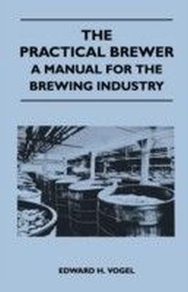 Practical Brewer - A Manual for the Brewing Industry
