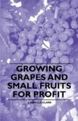 Growing Grapes and Small Fruits for Profit