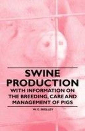 Swine Production - With Information on the Breeding, Care and Management of Pigs