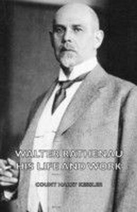 Walter Rathenau: His Life and Work