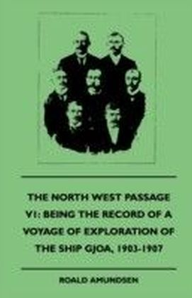 North West Passage V1: Being the Record of a Voyage of Exploration of the Ship Gjoa, 1903-1907 (1908)