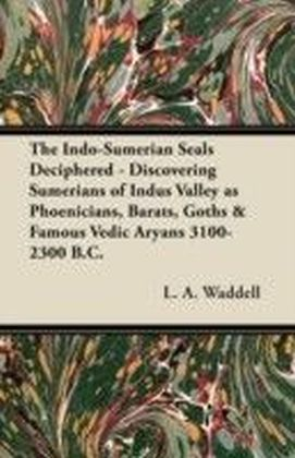 Indo-Sumerian Seals Deciphered - Discovering Sumerians of Indus Valley as Phoenicians, Barats, Goths & Famous Vedic Aryans 3100-2300 B.C.