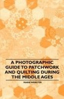 Photographic Guide to Patchwork and Quilting During the Middle Ages