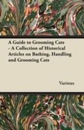Guide to Grooming Cats - A Collection of Historical Articles on Bathing, Handling and Grooming Cats