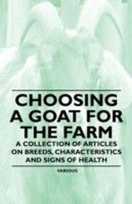 Choosing a Goat for the Farm - A Collection of Articles on Breeds, Characteristics and Signs of Health