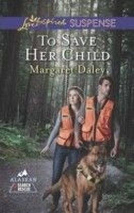 To Save Her Child (Mills & Boon Love Inspired Suspense) (Alaskan Search and Rescue - Book 2)