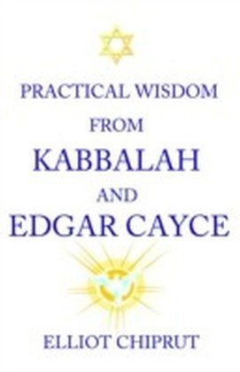 Practical Wisdom From Kabbalah And Edgar Cayce