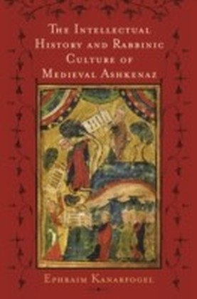 Intellectual History and Rabbinic Culture of Medieval Ashkenaz