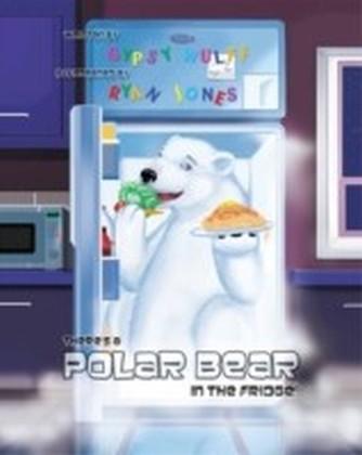There's A Polar Bear In The Fridge