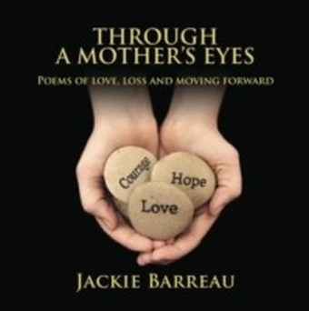 Through A Mother's Eyes: Poems of Love, Loss and Moving Forward