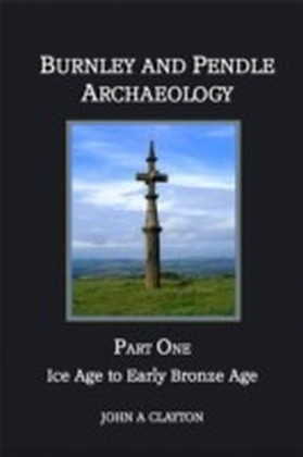 Burnley and Pendle Archaeology: Part One
