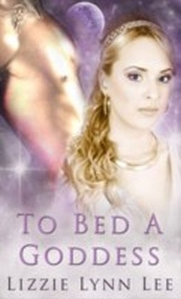 To Bed A Goddess