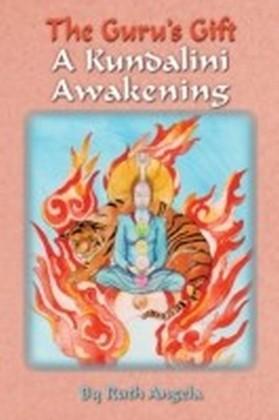 Guru's Gift: A Kundalini Awakening
