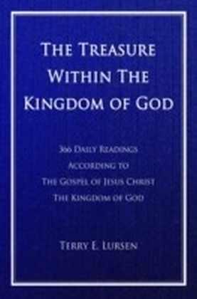 Treasure Within the Kingdom of God: 366 Daily Readings According to the Gospel of Jesus Christ the Kingdom of God
