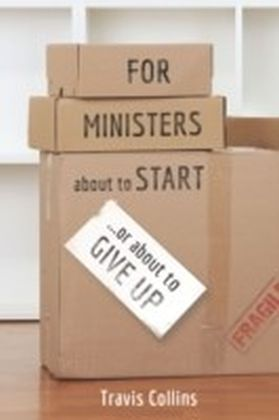 For Ministers about to Start... or about to Give UP