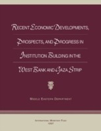 Recent Economic Developments, Prospects, and Progress in Institution Building in the West Bank and Gaza Strip