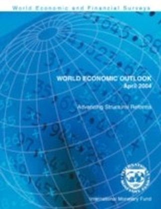 World Economic Outlook, April 2004: Advancing Structural Reforms