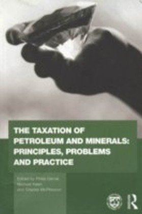 Taxation of Petroleum and Minerals: Principles, Problems and Practice