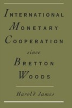 International Monetary Cooperation Since Bretton Woods