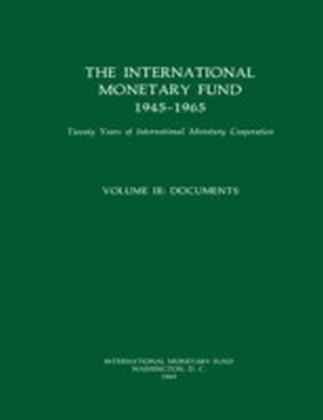 International Monetary Fund 1945-1965: Twenty Years of International Monetary Cooperation Volume III: Documents