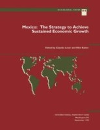 Mexico: The Strategy to Achieve Sustained Economic Growth