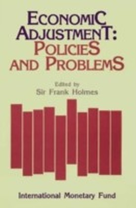 Economic Adjustment: Policies and Problems: Papers Presented at a Seminar held in Wellington, New Zealand, February 17-19, 1986