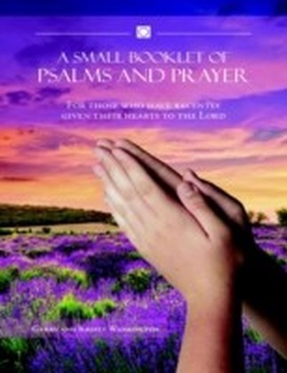 Small Booklet of Psalms and Prayer: For Those Who Have Recently Given Their Hearts to the Lord