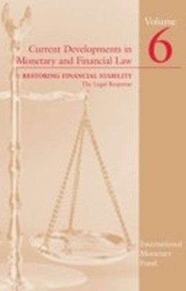 Current Developments in Monetary and Financial Law, Volume 6: Restoring Financial Stability--The Legal Response