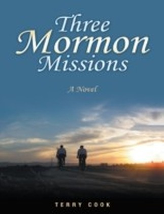 Three Mormon Missions: A Novel
