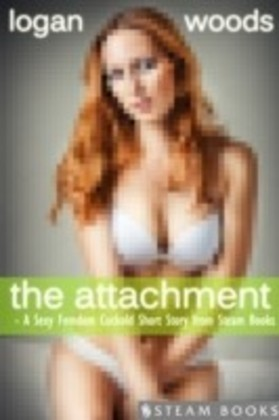 Attachment - A Sexy Femdom Cuckold Short Story from Steam Books