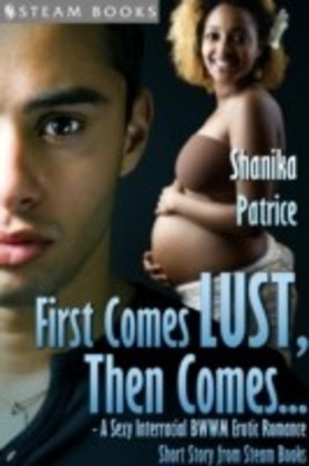 First Comes Lust, Then Comes... - A Sexy Interracial BWWM Erotic Romance Short Story from Steam Books