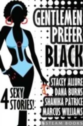 Gentlemen Prefer Black - A Sexy Bundle of 4 Interracial BWWM Short Stories from Steam Books