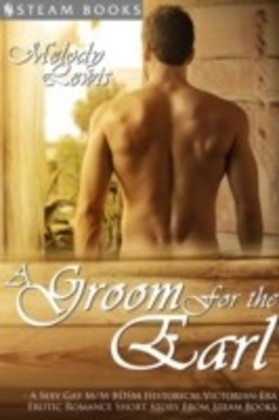 Groom For the Earl - A Sexy Gay M/M BDSM Historical Victorian-Era Erotic Romance Short Story From Steam Books