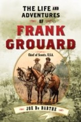 Life and Adventures of Frank Grouard
