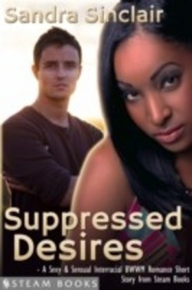 Suppressed Desires - A Sexy & Sensual Interracial BWWM Romance Short Story from Steam Books