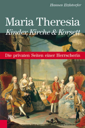 Maria Theresia - Kinder, Kirche und Korsett