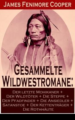 Gesammelte Wildwestromane: Der letzte Mohikaner + Der Wildtöter + Die Steppe + Der Pfadfinder + Die Ansiedler + Satanstoe + Der Kettenträger + Die Rothhäute