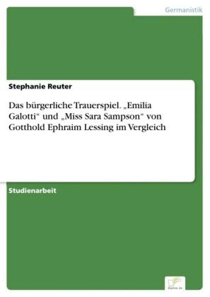 Das bürgerliche Trauerspiel. 'Emilia Galotti' und 'Miss Sara Sampson' von Gotthold Ephraim Lessing im Vergleich