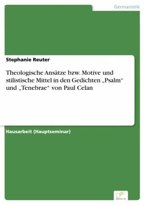 Theologische Ansätze bzw. Motive und stilistische Mittel in den Gedichten 'Psalm' und 'Tenebrae' von Paul Celan