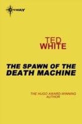 Spawn of the Death Machine
