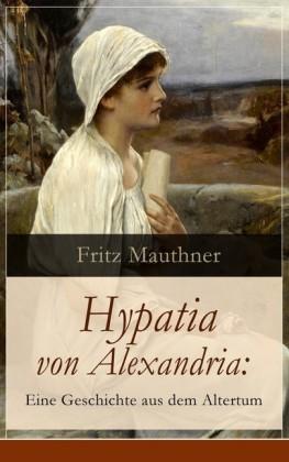 Hypatia von Alexandria: Eine Geschichte aus dem Altertum